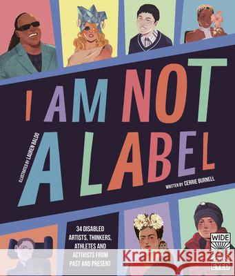 I Am Not a Label: 30 Artists, Thinkers, Athletes, and Activists with Disabilities from Past and Present Cerrie Burnell Lauren Mark Baldo 9780711247451