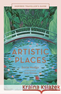 Artistic Places Susie Hodge Amy Grimes 9780711254534 White Lion Publishing