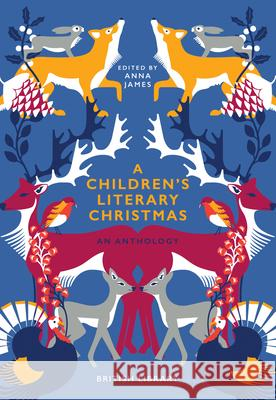 A Children's Literary Christmas: An Anthology Anna James   9780712352796 British Library Publishing