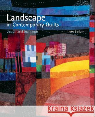 Landscape in Contemporary Quilts : Design and Technique Ineke Berlyn 9780713489743