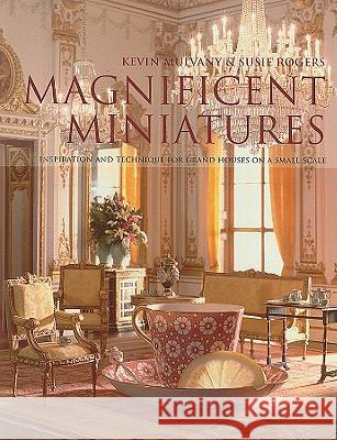 Magnificent Miniatures: Inspiration and Technique for Grand Houses on a Small Scale Kevin Mulvany 9780713490596