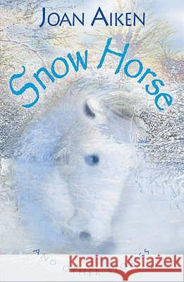SNOW HORSE AND OTHER STORIES: YEAR 6 Joan Aiken 9780713670882