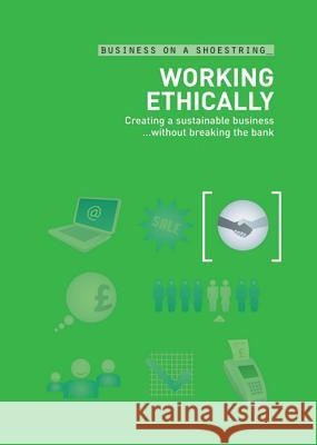 Working Ethically: Creating a Sustainable Business ...Without Breaking the Bank A & C Black Publishers Ltd 9780713675481 A&C Black