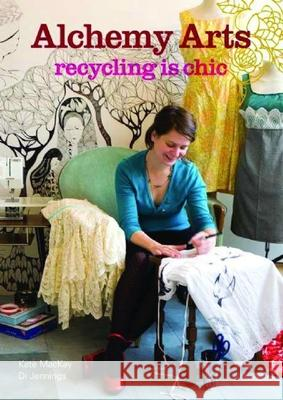 Alchemy Arts: Recycling Is Chic Kate MacKay Di Jennings 9780714532004