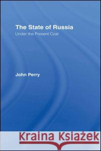 The State of Russia Under the Present Czar John Perry Perry John                               John Perry 9780714611457 Routledge