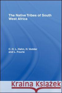 The Native Tribes of South West Africa C. H. L. Hahn H. Vedder L. J. Fourie 9780714616704