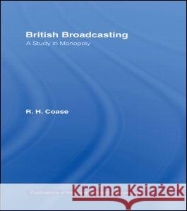 British Broadcasting: A Study in Monopoly R. H. Coase 9780714630694