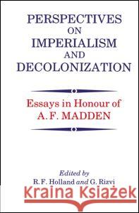 Perspectives on Imperialism and Decolonization: Essays in Honour of A.F. Madden R. F. Holland G. Rizvi 9780714632421
