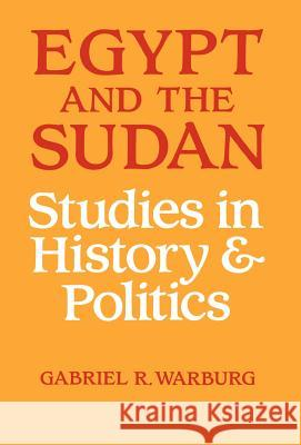 Egypt and the Sudan : Studies in History and Politics Gabriel Warburg G. Warburg Warburg Gabriel 9780714632476