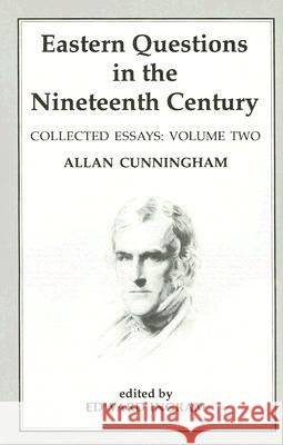 Eastern Questions in the Nineteenth Century: Collected Essays: Volume 2 Allan Cunningham Edward Ingram 9780714634531