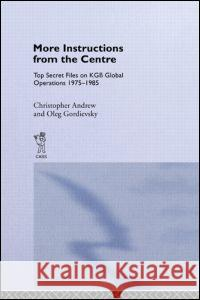 More Instructions from the Centre: Top Secret Files on KGB Global Operations 1975-1985 Christopher Andrew Oleg Gordievsky 9780714634753