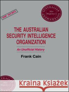 The Australian Security Intelligence Organization: An Unofficial History Frank Cain 9780714634777