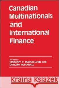 Canadian Multinationals and International Finance Gregory P. Marchildon Duncan McDowall Gregory P. Marchildon 9780714634814