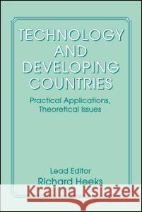 Technology and Developing Countries: Practical Applications, K Theoretical Issues Richard Heeks Richard Heeks 9780714641393