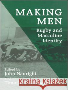 Making Men: Rugby and Masculine Identity John Nauright Timothy John Lindsay Chandler 9780714641560