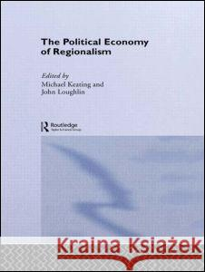 The Political Economy of Regionalism Michael Keating John Loughlin 9780714641874