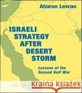 Israeli Strategy After Desert Storm : Lessons of the Second Gulf War Aharon Levran Levran Aharon 9780714643168