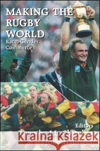 Making the Rugby World: Race, Gender, Commerce Timothy J. L. Chandler John Nauright 9780714644110