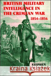 British Military Intelligence in the Crimean War, 1854-1856 Stephen M. Harris 9780714646718
