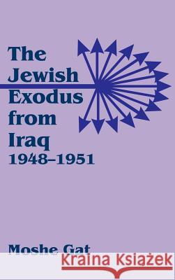 The Jewish Exodus from Iraq Moshe Gat 9780714646893