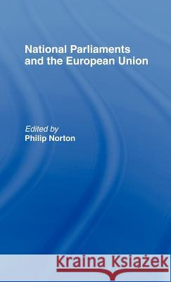 National Parliaments and the European Union Philip Norton 9780714646916
