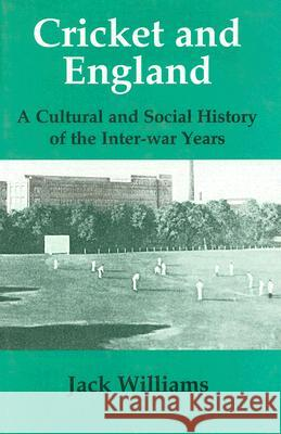 Cricket and England: A Cultural and Social History of the Inter-War Years Jack Williams 9780714648613