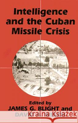 Intelligence and the Cuban Missile Crisis James G. Blight David A. Welch 9780714648835