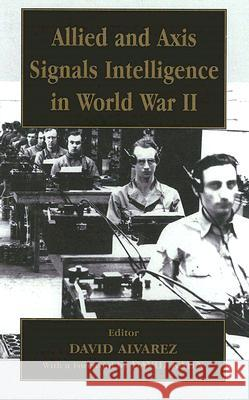 Allied and Axis Signals Intelligence in World War II David Alvarez 9780714649580