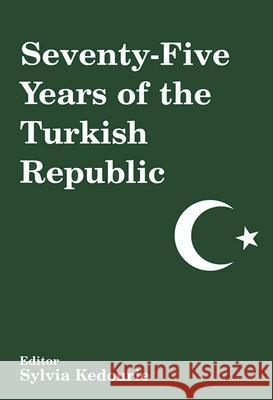 Seventy-Five Years of the Turkish Republic Sylvia Kedourie 9780714650425