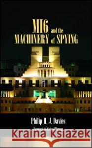 Mi6 and the Machinery of Spying: Structure and Process in Britain's Secret Intelligence Philip H. J. Davies 9780714654577