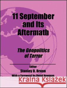 11 September and its Aftermath : The Geopolitics of Terror Stanley D. Brunn 9780714655727