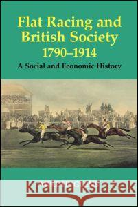 Flat Racing and British Society, 1790-1914: A Social and Economic History Mike Huggins 9780714680453