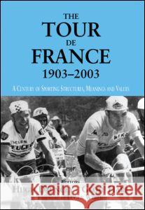 The Tour De France, 1903-2003 : A Century of Sporting Structures, Meanings and Values Hugh Dauncey Geoff Hare 9780714682976