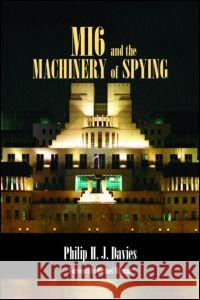 MI6 and the Machinery of Spying : Structure and Process in Britain's Secret Intelligence Philip H. J. Davies 9780714683638