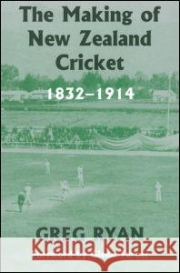 The Making of New Zealand Cricket: 1832-1914 Greg Ryan Glenn Turner 9780714684826
