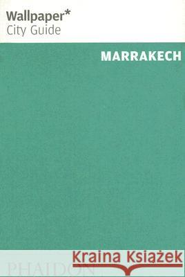 Wallpaper City Guide Marrakech Phaidon Press 9780714847252