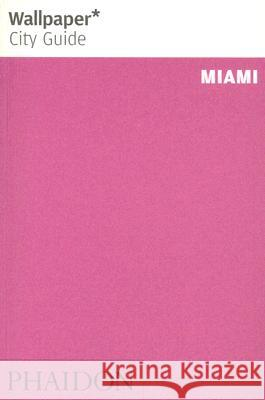 Wallpaper City Guide Miami Phaidon Press 9780714847269