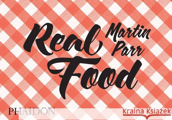 Real Food Martin Parr Fergus Henderson 9780714871035 Phaidon Press