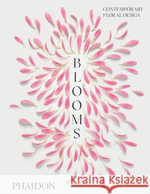 Blooms: Contemporary Floral Design Phaidon Press 9780714878591