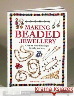 Making Beaded Jewelry: Over 80 Beautiful Designs to Make and Wear Barbara Case 9780715314982