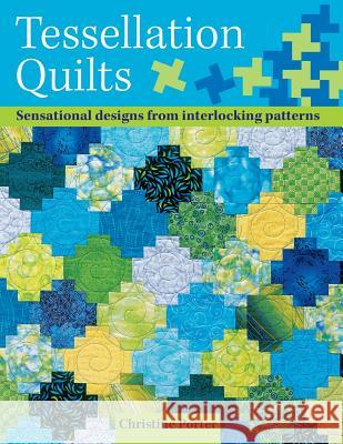 Tessellation Quilts : Sensational Designs from Interlocking Patterns Christine Porter Neil Porter 9780715319413