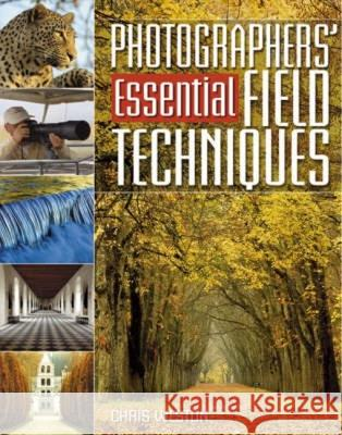 Photographers' Guide to Essential Field Techniques Chris Weston 9780715322000