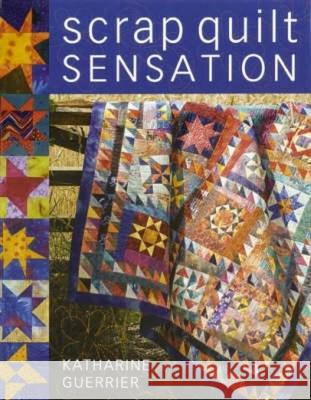 Scrap Quilt Sensation Katharine Guerrier 9780715324523