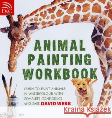 Animal Painting Workbook : Learn to Paint Animals in Watercolour with Complete Confidence and Ease David Webb 9780715324547