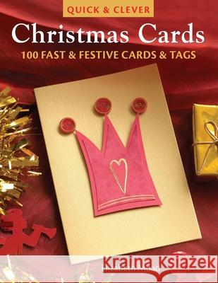 Quick & Clever Christmas Cards: 100 Fast and Festive Cards and Tags Elizabeth Moad 9780715325445