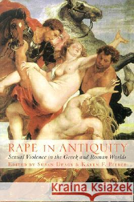 Rape in Antiquity: Sexual Violence in the Greek and Roman Worlds Susan Deacy Karen Pierce Karim W. Arafat 9780715631478