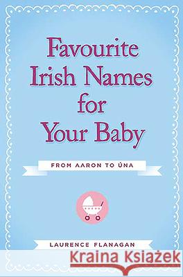 Favourite Irish Names for Your Baby Laurence Flanagan 9780717156191