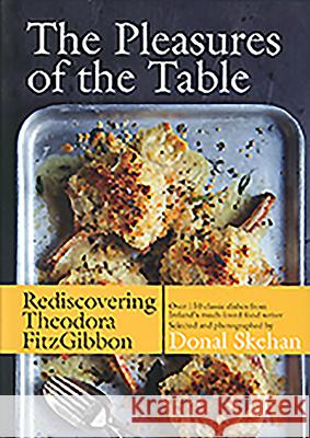 The Pleasures of the Table : Rediscovering Theodora FitzGibbon Theodora Fitzgibbon 9780717159673