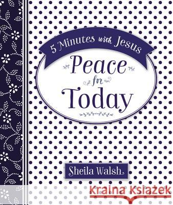 5 Minutes with Jesus: Peace for Today Sheila Walsh 9780718032555