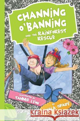 Channing O'Banning and the Rainforest Rescue Angela Spady 9780718032623